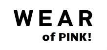 WEAR of PINK!