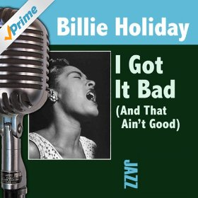 Billie Holiday(I Got It Bad (And That Ain't Good))