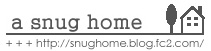 a snug home